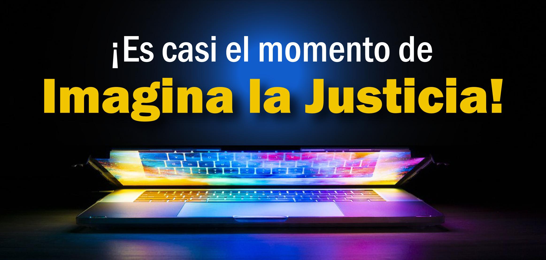¡Inscríbete Hoy para el Evento Virtual Imagina la Justicia 2020!